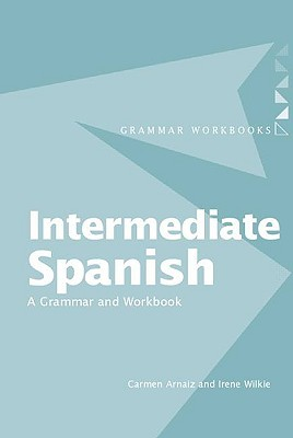 Intermediate Spanish: A Grammar and Workbook