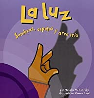 La Luz/ Light: Sombras, Espejos Y Arco Iris/ Shadows, Mirrors and Rainbows (Ciencia Asombrosa)