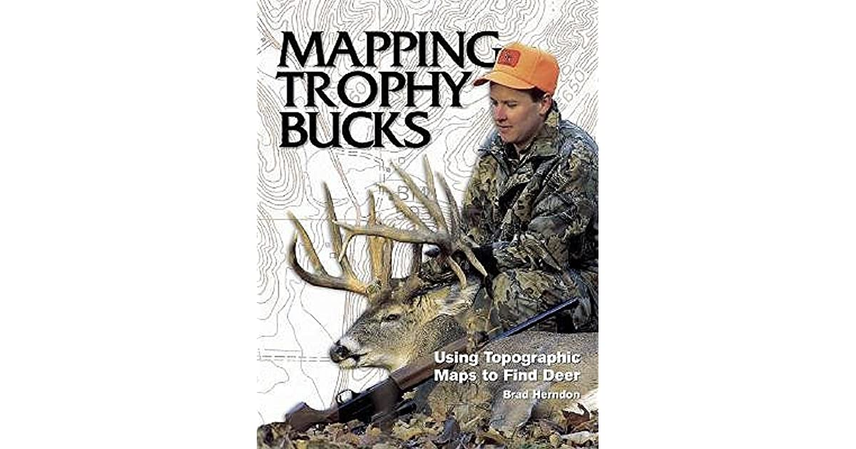 Mapping Trophy Bucks Using Topographic Maps To Find Deer By Brad
