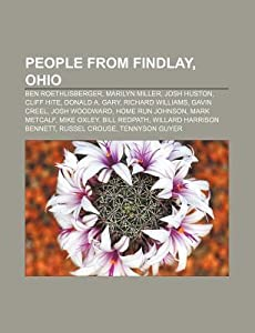 People from Findlay, Ohio: Ben Roethlisberger, Marilyn Miller, Josh Huston, Cliff Hite, Donald A. Gary, Richard Williams, Gavin Creel