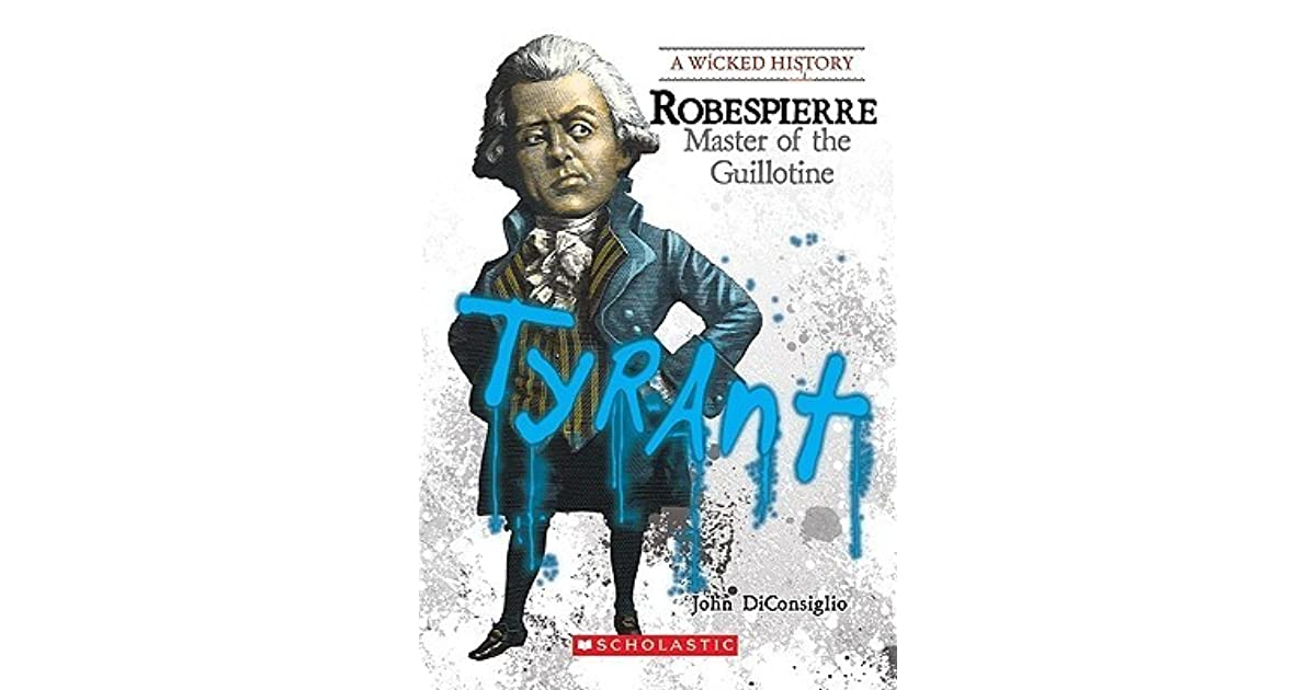 Robespierre Master Of The Guillotine By John Diconsiglio