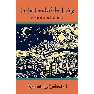 In The Land Of The Living Prayers Personal And Public By Kenneth L