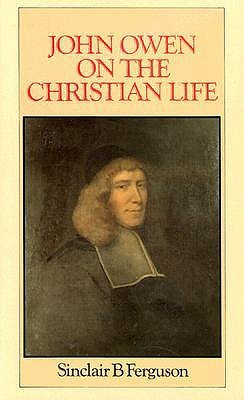 John Owen on the Christian Life