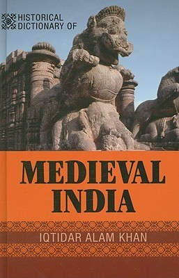 Historical Dictionary of Medieval India by Iqtidar Alam Khan