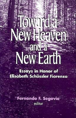 Toward a New Heaven & a New Earth by Fernando F. Segovia