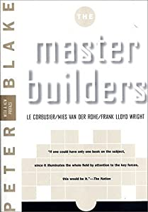 The Master Builders: Le Corbusier, Mies Van Der Rohe, Frank Lloyd Wright