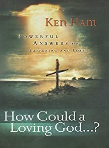 How Could a Loving God?: Powerful Answers on Suffering