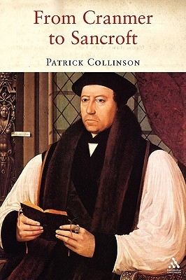 From Cranmer to Sancroft Essays on English Religion in the Sixteenth and Seventeenth Centuries