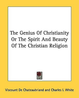 The Genius of Christianity or the Spirit and Beauty of the Christian Religion
