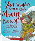 You Wouldnt Want to Climb Mount Everest!: A Deadly Journey to the Top of the World