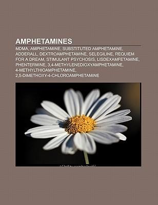 Amphetamines: Mdma, Amphetamine, Substituted Amphetamine, Adderall, Dextroamphetamine, Selegiline, Requiem for a Dream, Stimulant Psychosis