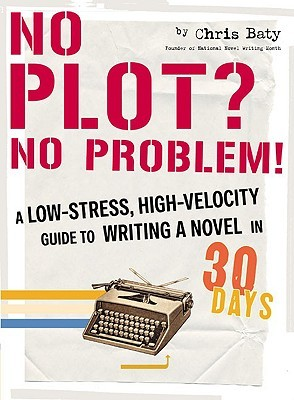 No Plot? No Problem!: A Low-Stress, High-Velocity Guide to Writing a Novel in 30 Days