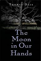 The Moon in Our Hands: A Novel