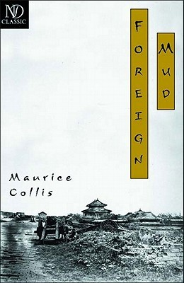 Foreign Mud: Being an Account of the Opium Imbroglio at Canton in the 1830s and the Anglo-Chinese War that Followed (New Directions Classics) Maurice Collis