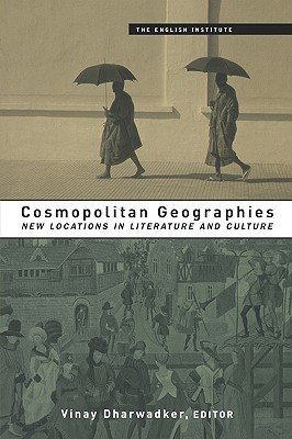 Cosmopolitan Geographies: New Locations in Literature and Culture V. Dharwadker