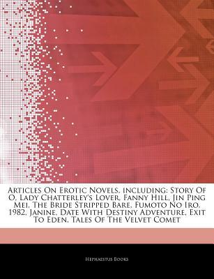 Articles on Erotic Novels, Including: Story of O, Lady Chatterley's Lover, Fanny Hill, Jin Ping Mei, the Bride Stripped Bare, Fumoto No Iro, 1982, Janine, Date with Destiny Adventure, Exit to Eden, Tales of the Velvet Comet