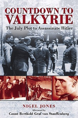 Countdown to Valkyrie The July Plot to Assassinate Hitler