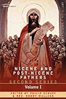 Nicene and Post-Nicene Fathers: Second Series Volume I - Eusebius: Church History, Life of Constantine the Great, Oration in Praise of Constantine