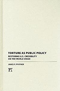 Torture as Public Policy: Restoring U.S. Credibility on the World Stage