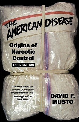 The American Disease: Origins of Narcotic Control