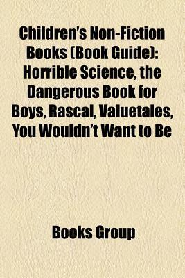Children's Non-Fiction Books (Book Guide): Horrible Science, the Dangerous Book for Boys, Rascal, Valuetales, You Wouldn't Want to Be