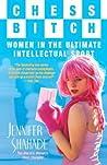 Chess Bitch: Women in the Ultimate Intellectual Sport av Jennifer Shahade