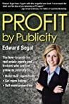 PROFIT by Publicity: The How-to Reference Guide for Real Estate Agents and Brokers