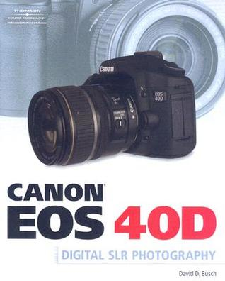 9781598635102: canon eos 40d guide to digital photography.