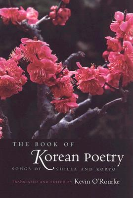The Book of Korean Poetry: Songs of Shilla and Koryo