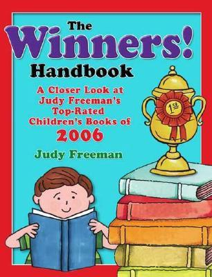 The Winners! Handbook: A Closer Look at Judy Freeman's Top-Rated Children's Books of 2006