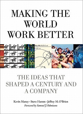Making-the-World-Work-Better-The-Ideas-That-Shaped-a-Century-and-a-Company-