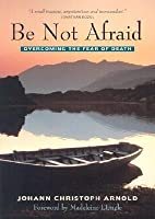 Be Not Afraid: Overcoming the Fear of Death