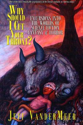 Why Should I Cut Your Throat?: Excursions Into the Worlds of Science Fiction, Fantasy & Horror