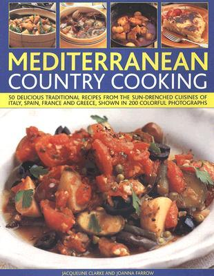 Mediterranean Country Cooking: 50 Delicious Traditional Recipes from the Sun-Drenched Cuisines of Italy, Spain, France and Greece, Shown in Over 200
