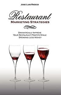 Restaurant Marketing Strategies: Dramatically Improve Your Restaurant Profits While Spending Less Money
