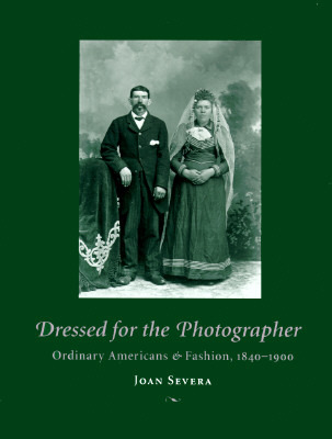 Dressed for the Photographer: Ordinary Americans and Fashion, 1840-1900