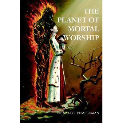 THE PLANET OF MORTAL WORSHIP