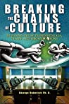 Breaking The Chains of Culture: Building Trust in Individuals, Teams, and Organizations