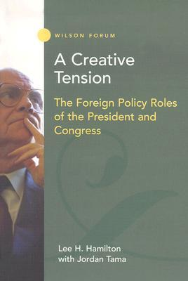 A Creative Tension: The Foreign Policy Roles of the President and Congress