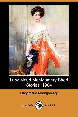 Lucy Maud Montgomery Short Stories: 1904