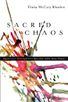 Sacred Chaos:: Spiritual Disciplines for the Life You Have