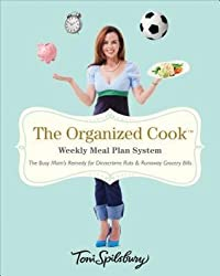 The Organized Cook: Weekly Meal Plan System: The Busy Mom's Remedy for Dinnertime Ruts & Runaway Grocery Bills