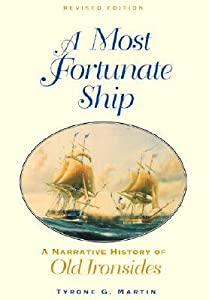 A Most Fortunate Ship: A Narrative History of Old Ironsides