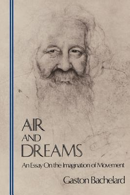 Air and Dreams: An Essay on the Imagination of Movement (Bachelard Translation Series)