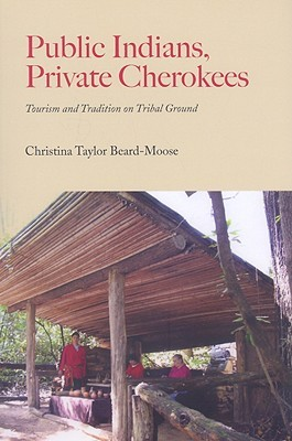 Public Indians, Private Cherokees: Tourism and Tradition on Tribal