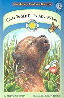 Gray Wolf Pup's Adventure (Soundprints' Read And Discover. Reading Level 2)