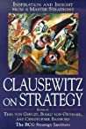 Clausewitz on Strategy: Inspiration and Insight from a Master Strategist