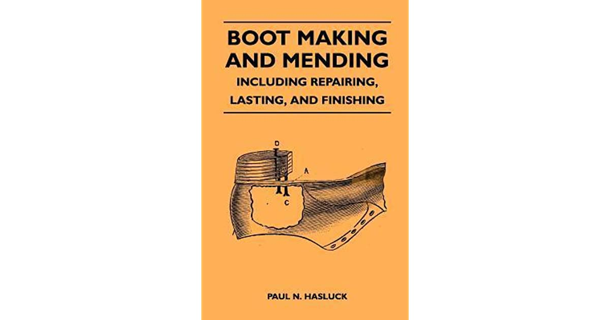 Boot Making And Mending - Including Repairing  Lasting  And Finishing