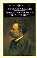 Twilight of the Idols/The Anti-Christ
