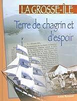 La Grosse-Le: Terre de Chagrin Et D'Espoir